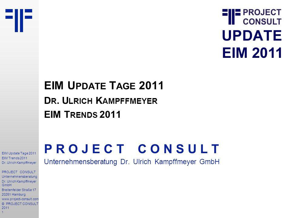1 EIM Update Tage 2011 EIM Trends 2011 Dr. Ulrich Kampffmeyer PROJECT CONSULT Unternehmensberatung Dr. Ulrich Kampffmeyer GmbH Breitenfelder Straße 17
