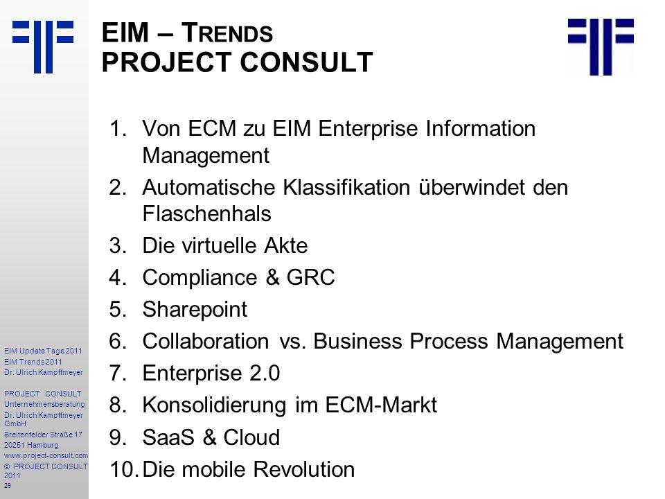 29 EIM Update Tage 2011 EIM Trends 2011 Dr. Ulrich Kampffmeyer PROJECT CONSULT Unternehmensberatung Dr. Ulrich Kampffmeyer GmbH Breitenfelder Straße 1