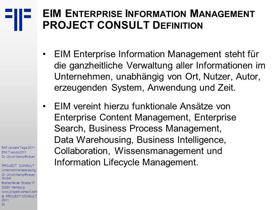 33 EIM Update Tage 2011 EIM Trends 2011 Dr. Ulrich Kampffmeyer PROJECT CONSULT Unternehmensberatung Dr. Ulrich Kampffmeyer GmbH Breitenfelder Straße 1
