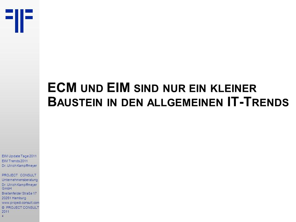 4 EIM Update Tage 2011 EIM Trends 2011 Dr. Ulrich Kampffmeyer PROJECT CONSULT Unternehmensberatung Dr. Ulrich Kampffmeyer GmbH Breitenfelder Straße 17
