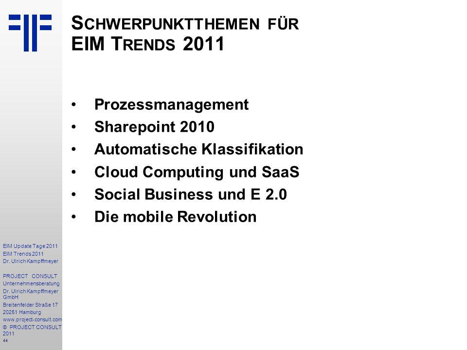 44 EIM Update Tage 2011 EIM Trends 2011 Dr. Ulrich Kampffmeyer PROJECT CONSULT Unternehmensberatung Dr. Ulrich Kampffmeyer GmbH Breitenfelder Straße 1