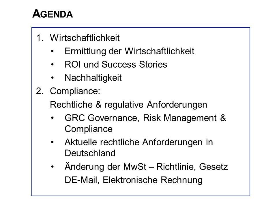 A GENDA 1.Wirtschaftlichkeit Ermittlung der Wirtschaftlichkeit ROI und Success Stories Nachhaltigkeit 2.Compliance: Rechtliche & regulative Anforderun