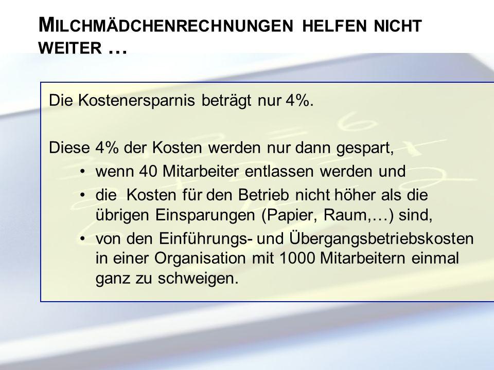 Die Kostenersparnis beträgt nur 4%. Diese 4% der Kosten werden nur dann gespart, wenn 40 Mitarbeiter entlassen werden und die Kosten für den Betrieb n
