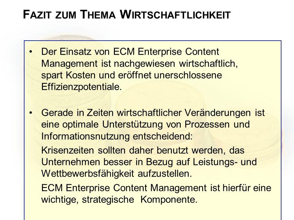 F AZIT ZUM T HEMA W IRTSCHAFTLICHKEIT Der Einsatz von ECM Enterprise Content Management ist nachgewiesen wirtschaftlich, spart Kosten und eröffnet une