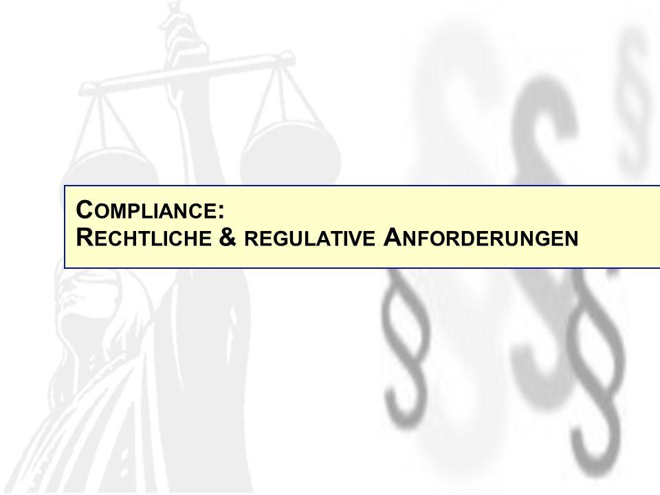 C OMPLIANCE : R ECHTLICHE & REGULATIVE A NFORDERUNGEN
