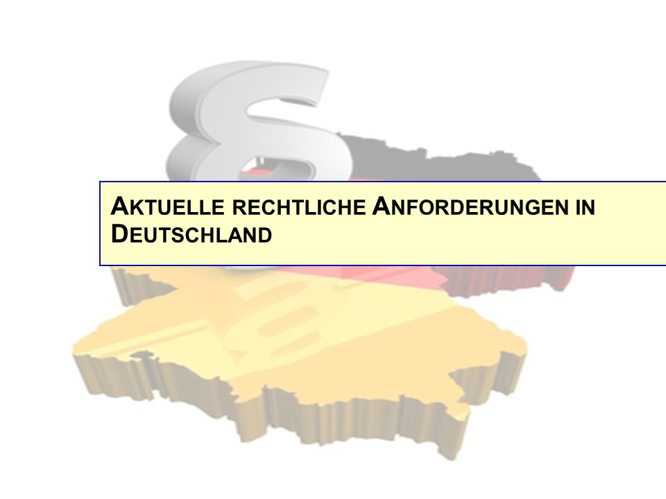 A KTUELLE RECHTLICHE A NFORDERUNGEN IN D EUTSCHLAND