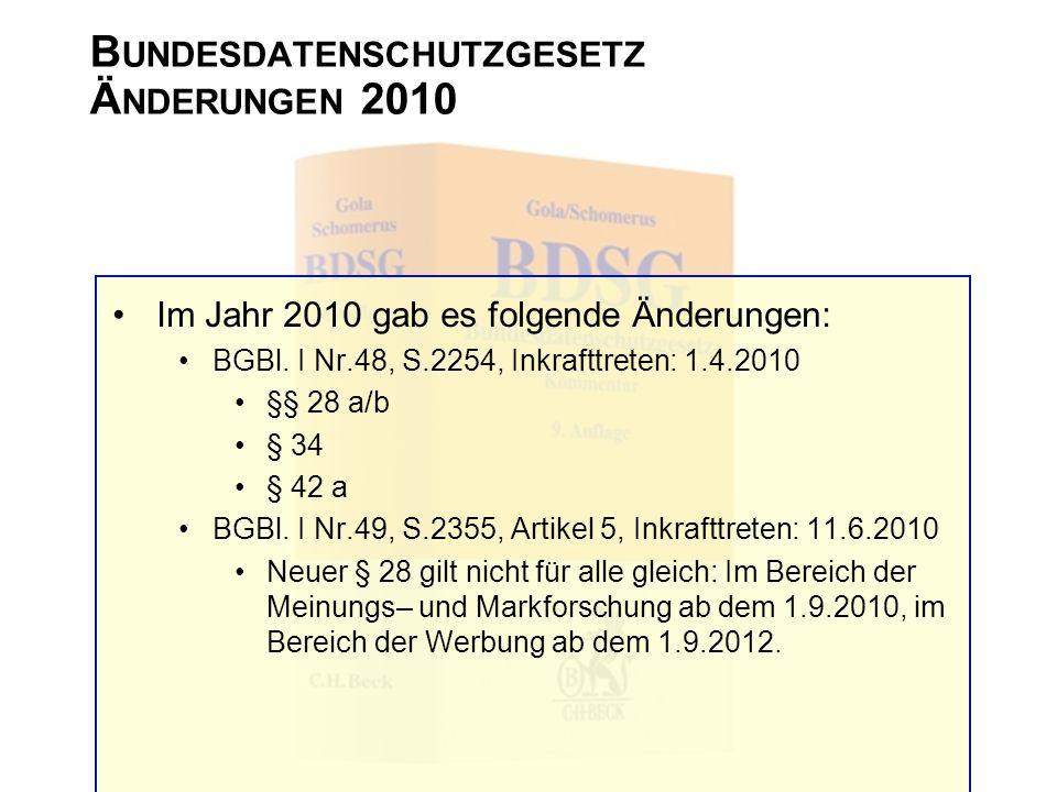 B UNDESDATENSCHUTZGESETZ Ä NDERUNGEN 2010 Im Jahr 2010 gab es folgende Änderungen: BGBl. I Nr.48, S.2254, Inkrafttreten: 1.4.2010 §§ 28 a/b § 34 § 42