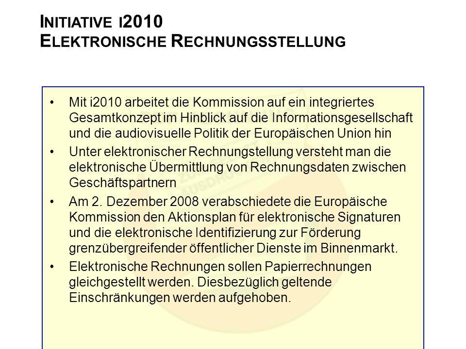 I NITIATIVE I 2010 E LEKTRONISCHE R ECHNUNGSSTELLUNG Mit i2010 arbeitet die Kommission auf ein integriertes Gesamtkonzept im Hinblick auf die Informat