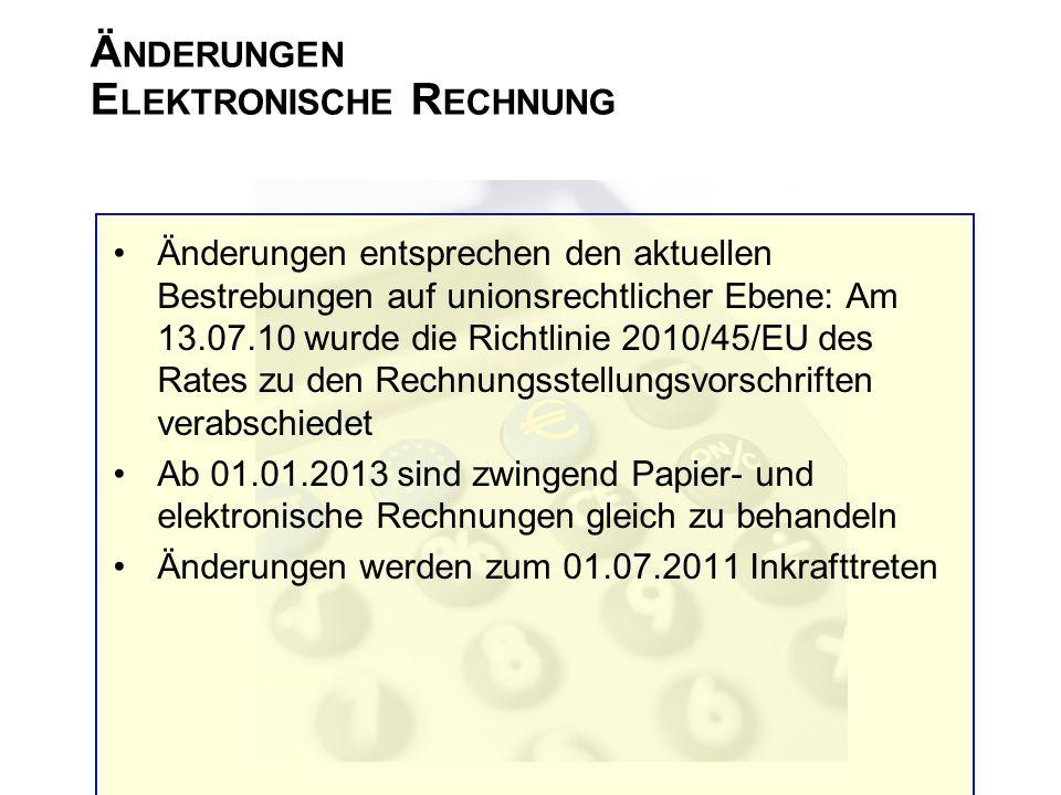 Ä NDERUNGEN E LEKTRONISCHE R ECHNUNG Änderungen entsprechen den aktuellen Bestrebungen auf unionsrechtlicher Ebene: Am 13.07.10 wurde die Richtlinie 2