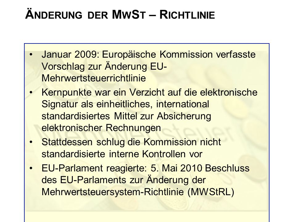 Ä NDERUNG DER M W S T – R ICHTLINIE Januar 2009: Europäische Kommission verfasste Vorschlag zur Änderung EU- Mehrwertsteuerrichtlinie Kernpunkte war e