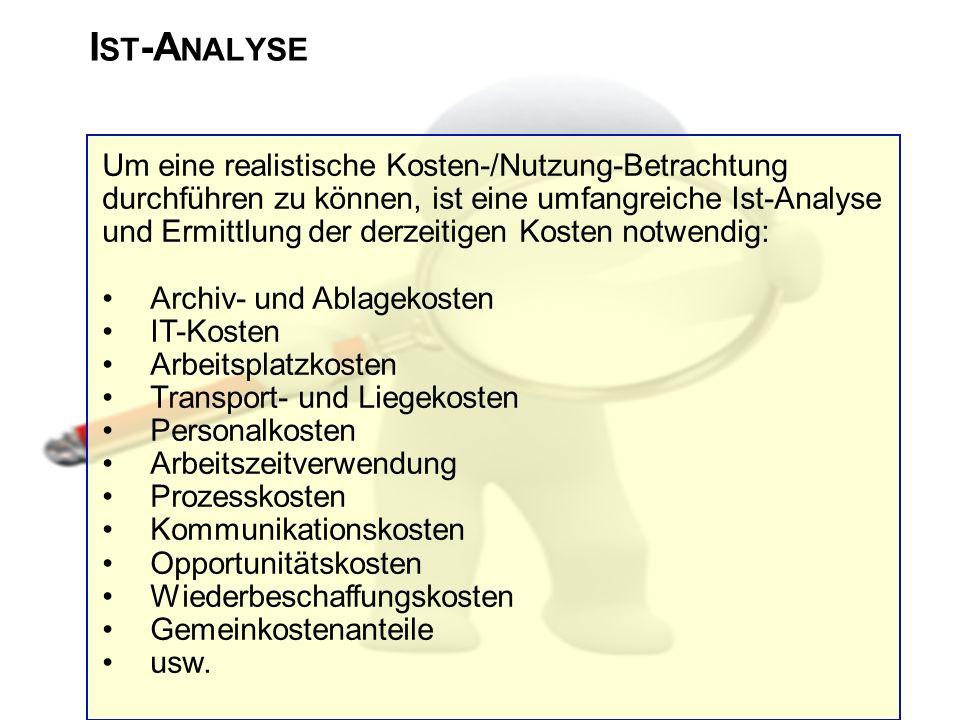 I ST -A NALYSE Um eine realistische Kosten-/Nutzung-Betrachtung durchführen zu können, ist eine umfangreiche Ist-Analyse und Ermittlung der derzeitige