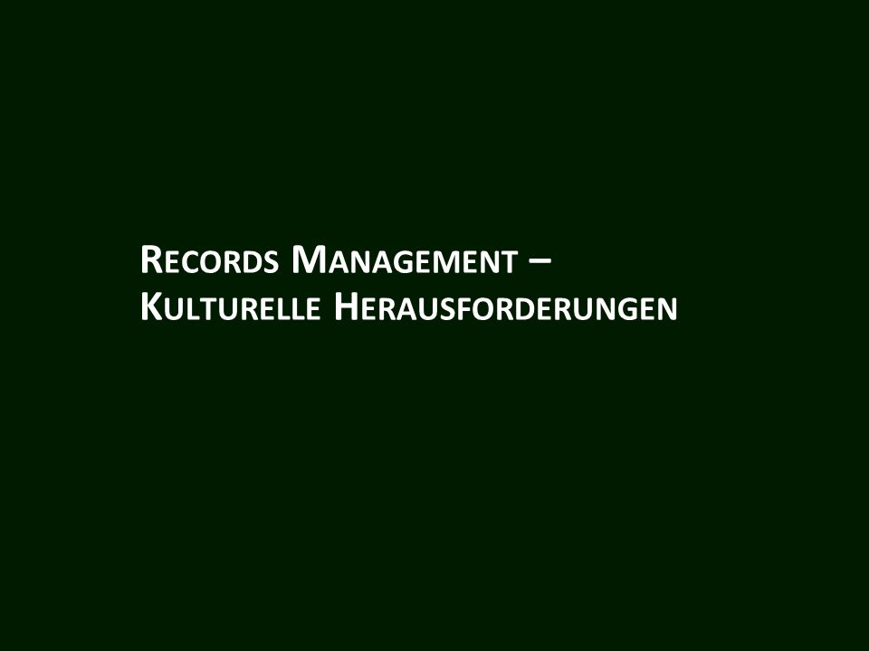 R ECORDS M ANAGEMENT – K ULTURELLE H ERAUSFORDERUNGEN
