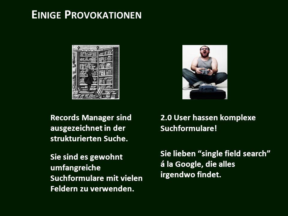 E INIGE P ROVOKATIONEN Records Manager sind ausgezeichnet in der strukturierten Suche.