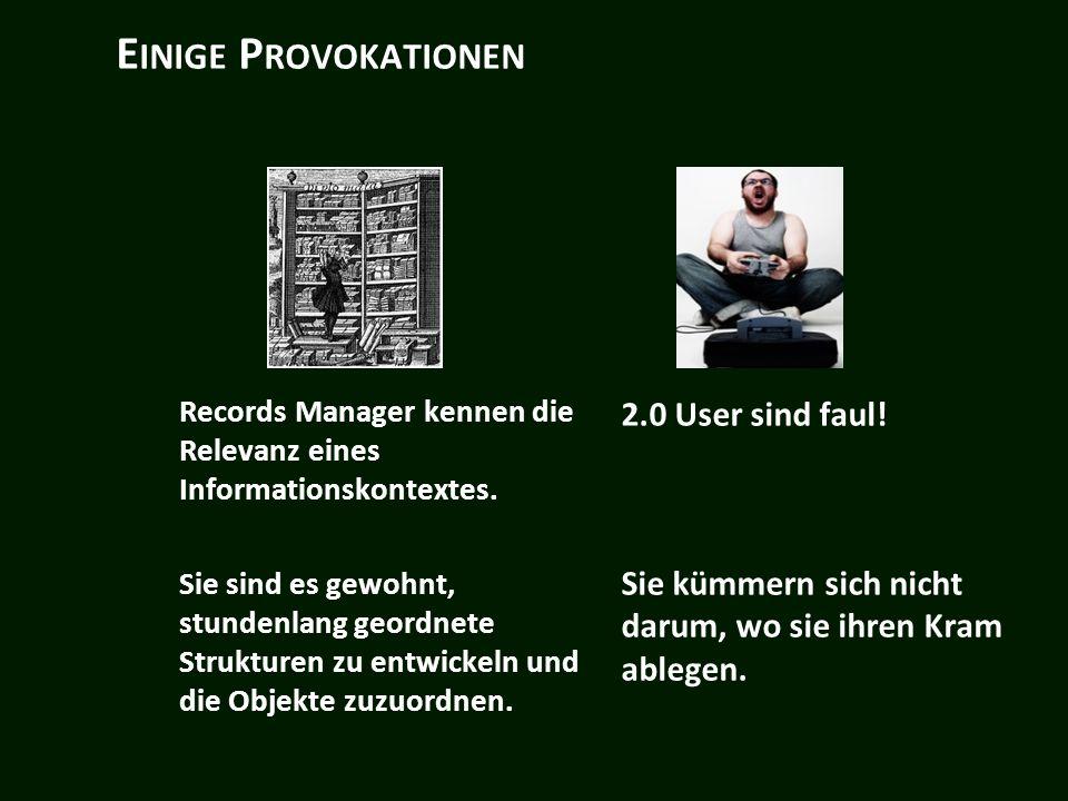 E INIGE P ROVOKATIONEN Records Manager kennen die Relevanz eines Informationskontextes.