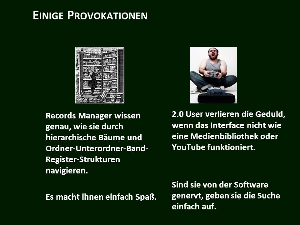 E INIGE P ROVOKATIONEN Records Manager wissen genau, wie sie durch hierarchische Bäume und Ordner-Unterordner-Band- Register-Strukturen navigieren.