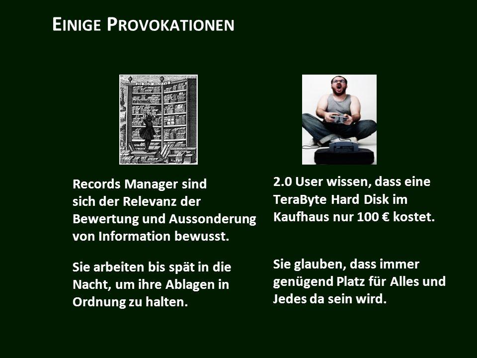 E INIGE P ROVOKATIONEN Records Manager sind sich der Relevanz der Bewertung und Aussonderung von Information bewusst.
