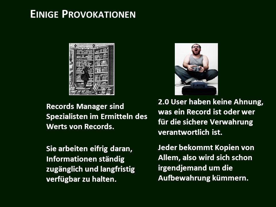E INIGE P ROVOKATIONEN Records Manager sind Spezialisten im Ermitteln des Werts von Records.