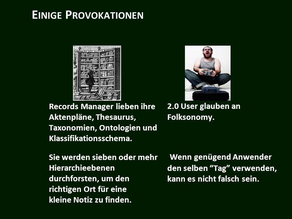 E INIGE P ROVOKATIONEN Records Manager lieben ihre Aktenpläne, Thesaurus, Taxonomien, Ontologien und Klassifikationsschema.
