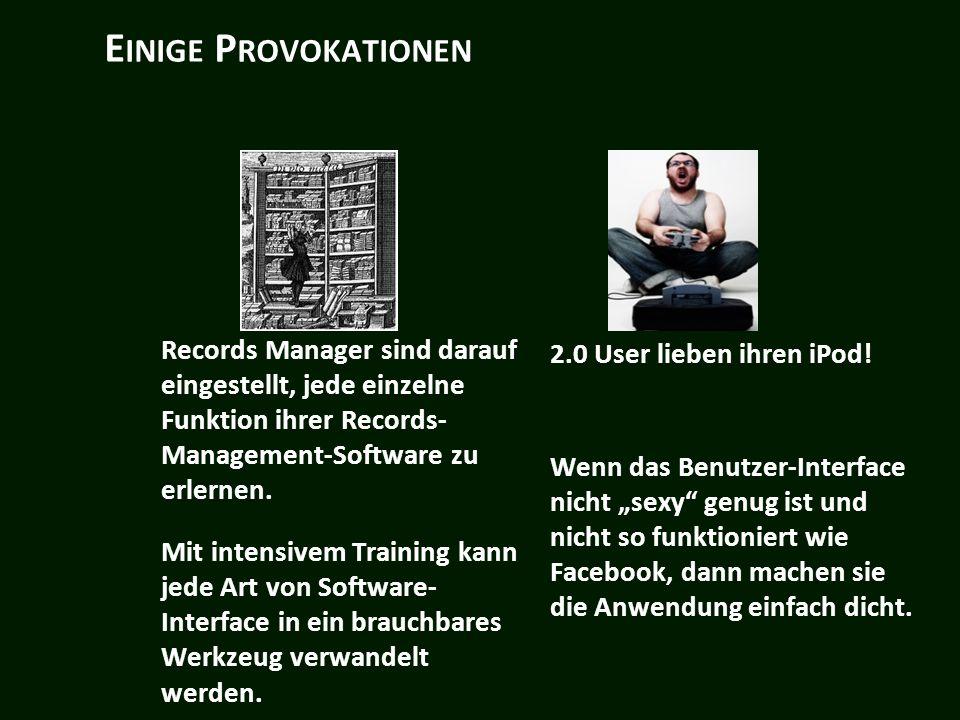 E INIGE P ROVOKATIONEN Records Manager sind darauf eingestellt, jede einzelne Funktion ihrer Records- Management-Software zu erlernen.