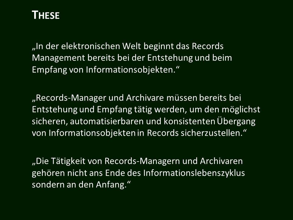 T HESE In der elektronischen Welt beginnt das Records Management bereits bei der Entstehung und beim Empfang von Informationsobjekten.