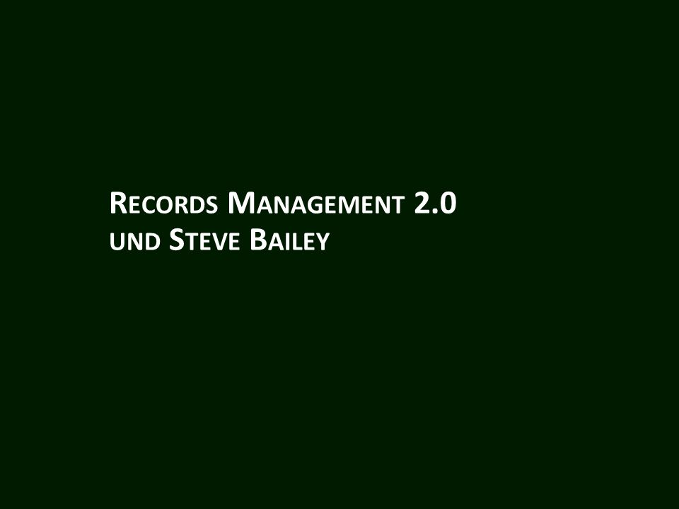 R ECORDS M ANAGEMENT 2.0 UND S TEVE B AILEY