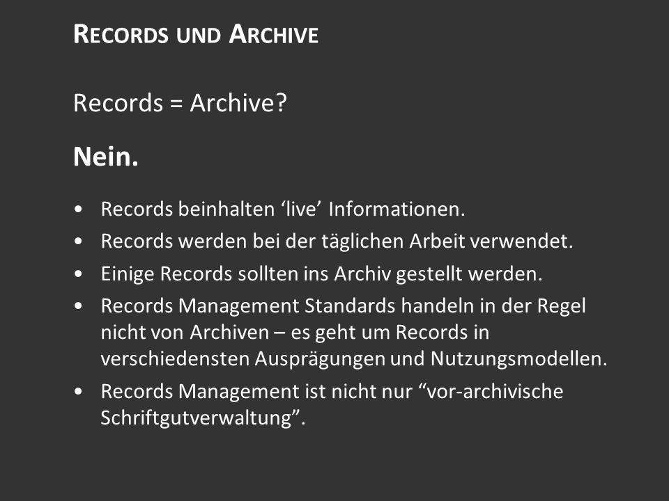 R ECORDS UND A RCHIVE Records = Archive. Nein. Records beinhalten live Informationen.