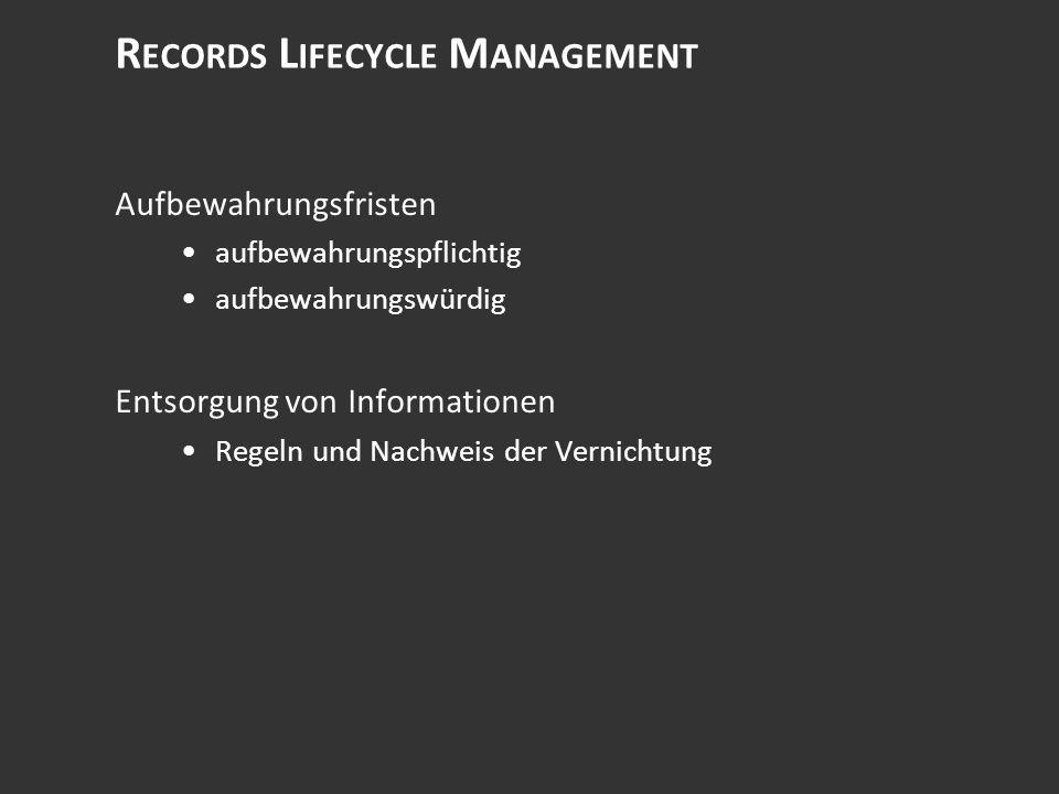 R ECORDS L IFECYCLE M ANAGEMENT Aufbewahrungsfristen aufbewahrungspflichtig aufbewahrungswürdig Entsorgung von Informationen Regeln und Nachweis der Vernichtung