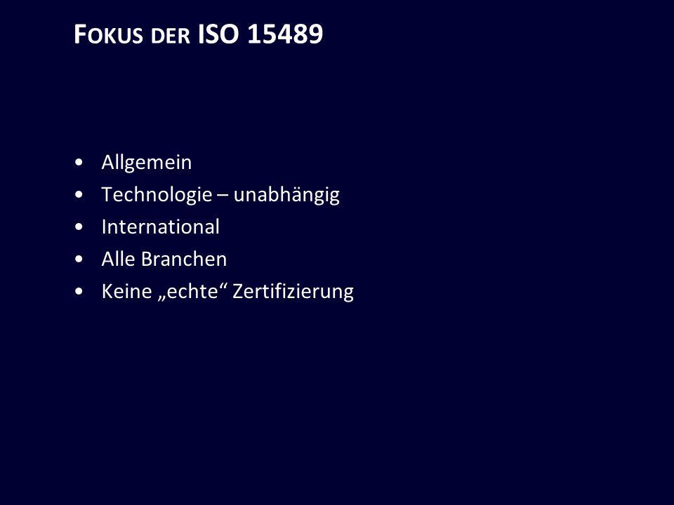 F OKUS DER ISO 15489 Allgemein Technologie – unabhängig International Alle Branchen Keine echte Zertifizierung