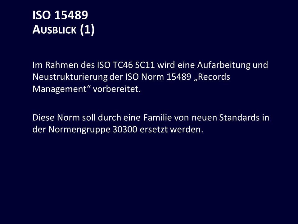 ISO 15489 A USBLICK (1) Im Rahmen des ISO TC46 SC11 wird eine Aufarbeitung und Neustrukturierung der ISO Norm 15489 Records Management vorbereitet.