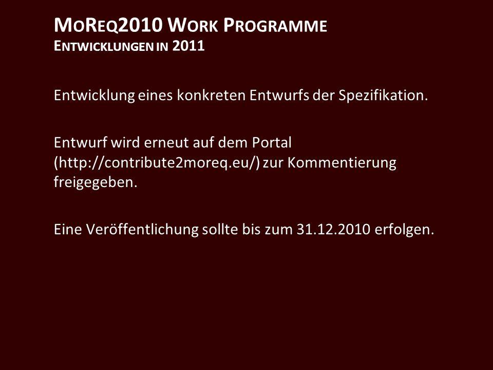 M O R EQ 2010 W ORK P ROGRAMME E NTWICKLUNGEN IN 2011 Entwicklung eines konkreten Entwurfs der Spezifikation.