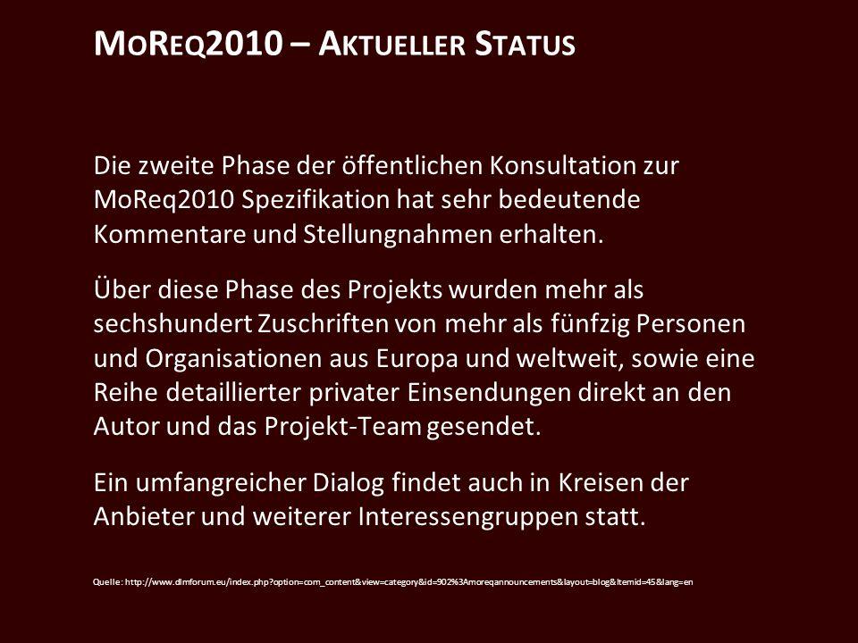 M O R EQ 2010 – A KTUELLER S TATUS Die zweite Phase der öffentlichen Konsultation zur MoReq2010 Spezifikation hat sehr bedeutende Kommentare und Stellungnahmen erhalten.
