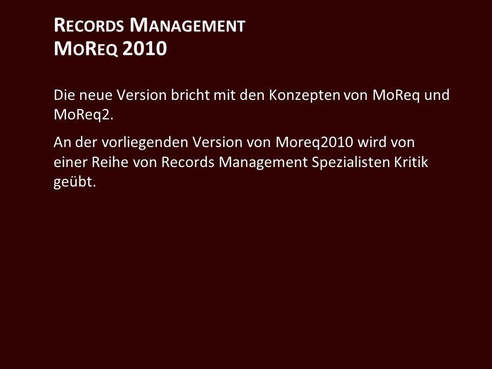 R ECORDS M ANAGEMENT M O R EQ 2010 Die neue Version bricht mit den Konzepten von MoReq und MoReq2.
