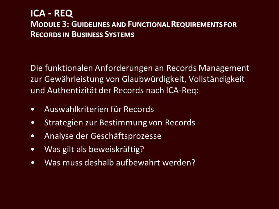 ICA - REQ M ODULE 3: G UIDELINES AND F UNCTIONAL R EQUIREMENTS FOR R ECORDS IN B USINESS S YSTEMS Die funktionalen Anforderungen an Records Management