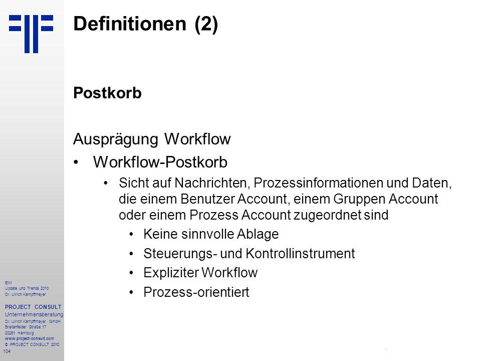 104 EIM Update und Trends 2010 Dr. Ulrich Kampffmeyer PROJECT CONSULT Unternehmensberatung Dr. Ulrich Kampffmeyer GmbH Breitenfelder Straße 17 20251 H