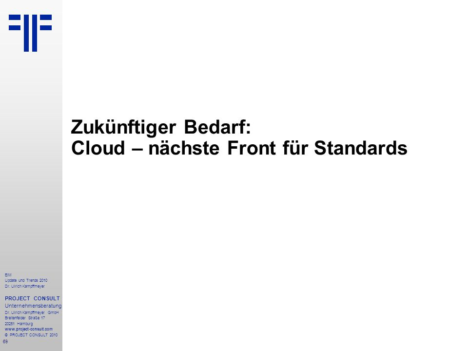 69 EIM Update und Trends 2010 Dr. Ulrich Kampffmeyer PROJECT CONSULT Unternehmensberatung Dr. Ulrich Kampffmeyer GmbH Breitenfelder Straße 17 20251 Ha