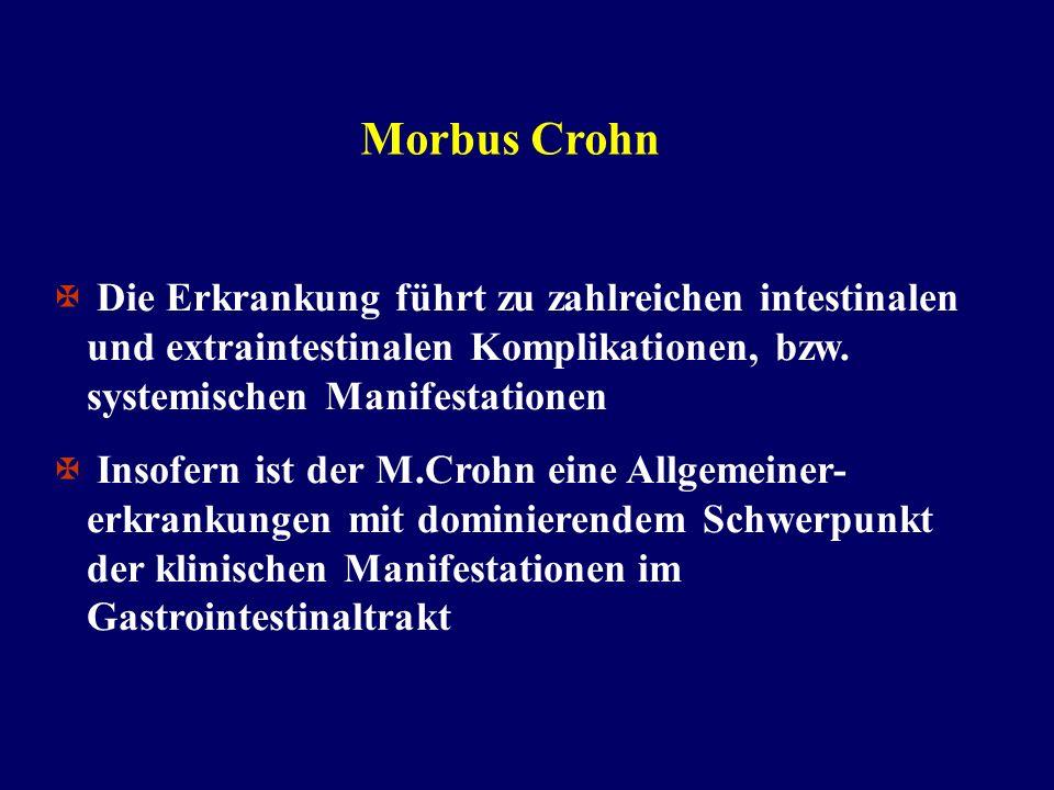Morbus Crohn Die Erkrankung führt zu zahlreichen intestinalen und extraintestinalen Komplikationen, bzw. systemischen Manifestationen Insofern ist der