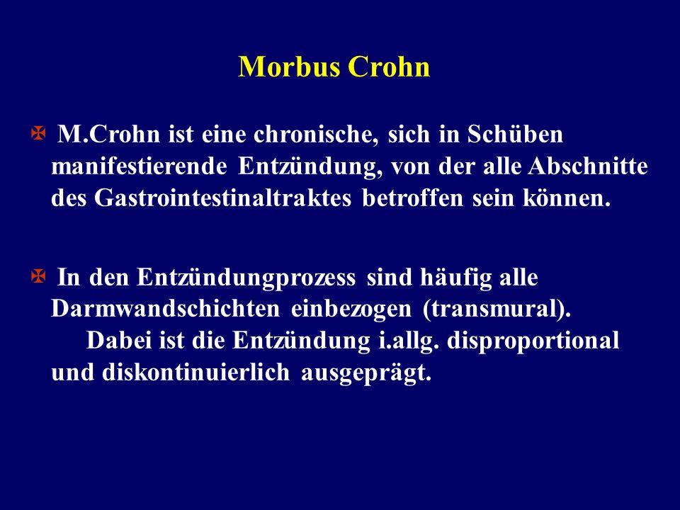 Morbus Crohn M.Crohn ist eine chronische, sich in Schüben manifestierende Entzündung, von der alle Abschnitte des Gastrointestinaltraktes betroffen sein können.