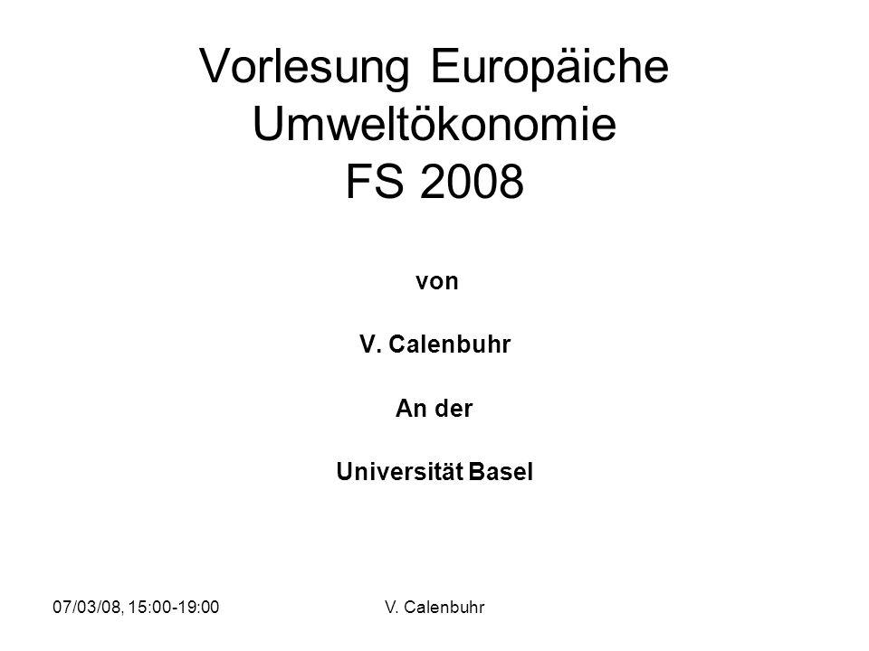 07/03/08, 15:00-19:00V. Calenbuhr Vorlesung Europäiche Umweltökonomie FS 2008 von V. Calenbuhr An der Universität Basel