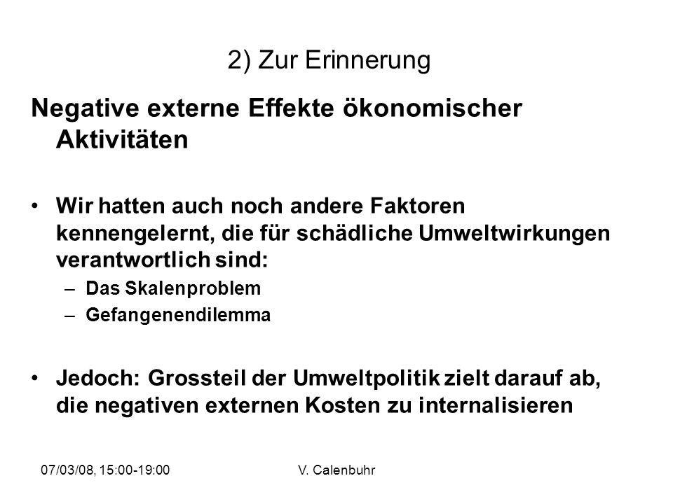 07/03/08, 15:00-19:00V. Calenbuhr 2) Zur Erinnerung Negative externe Effekte ökonomischer Aktivitäten Wir hatten auch noch andere Faktoren kennengeler