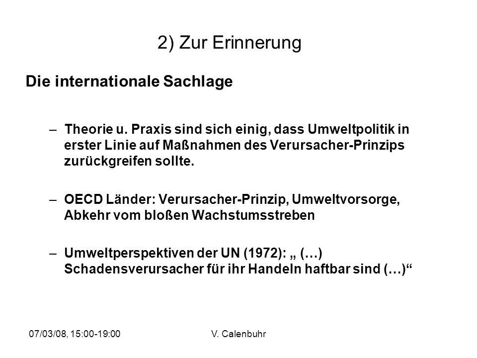 07/03/08, 15:00-19:00V. Calenbuhr 2) Zur Erinnerung Die internationale Sachlage –Theorie u. Praxis sind sich einig, dass Umweltpolitik in erster Linie