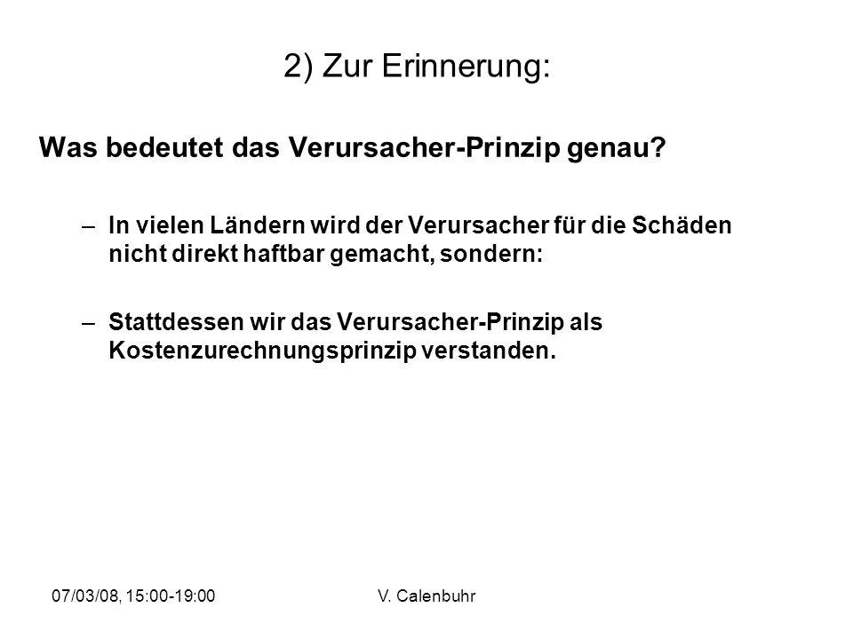 07/03/08, 15:00-19:00V. Calenbuhr 2) Zur Erinnerung: Was bedeutet das Verursacher-Prinzip genau? –In vielen Ländern wird der Verursacher für die Schäd