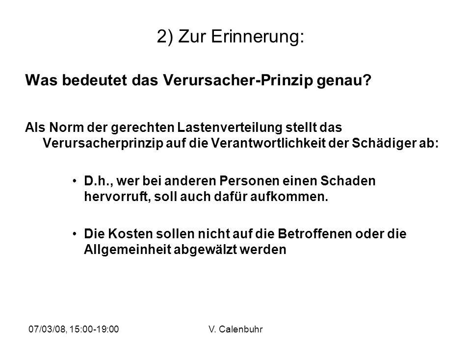 07/03/08, 15:00-19:00V. Calenbuhr 2) Zur Erinnerung: Was bedeutet das Verursacher-Prinzip genau? Als Norm der gerechten Lastenverteilung stellt das Ve