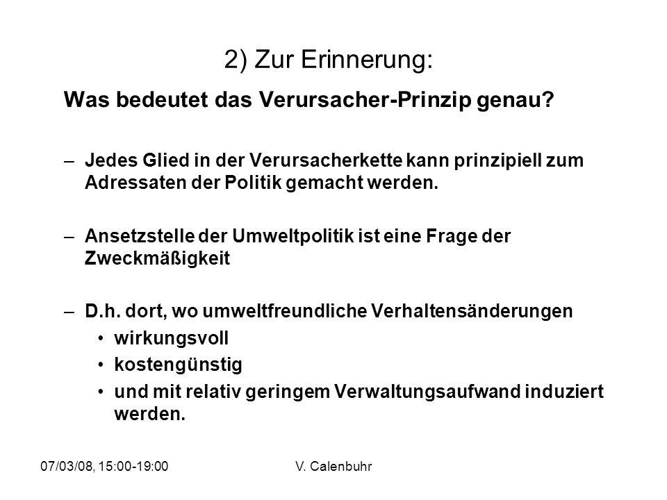 07/03/08, 15:00-19:00V. Calenbuhr 2) Zur Erinnerung: Was bedeutet das Verursacher-Prinzip genau? –Jedes Glied in der Verursacherkette kann prinzipiell