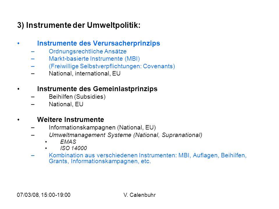 07/03/08, 15:00-19:00V. Calenbuhr 3) Instrumente der Umweltpolitik: Instrumente des Verursacherprinzips –Ordnungsrechtliche Ansätze –Markt-basierte In