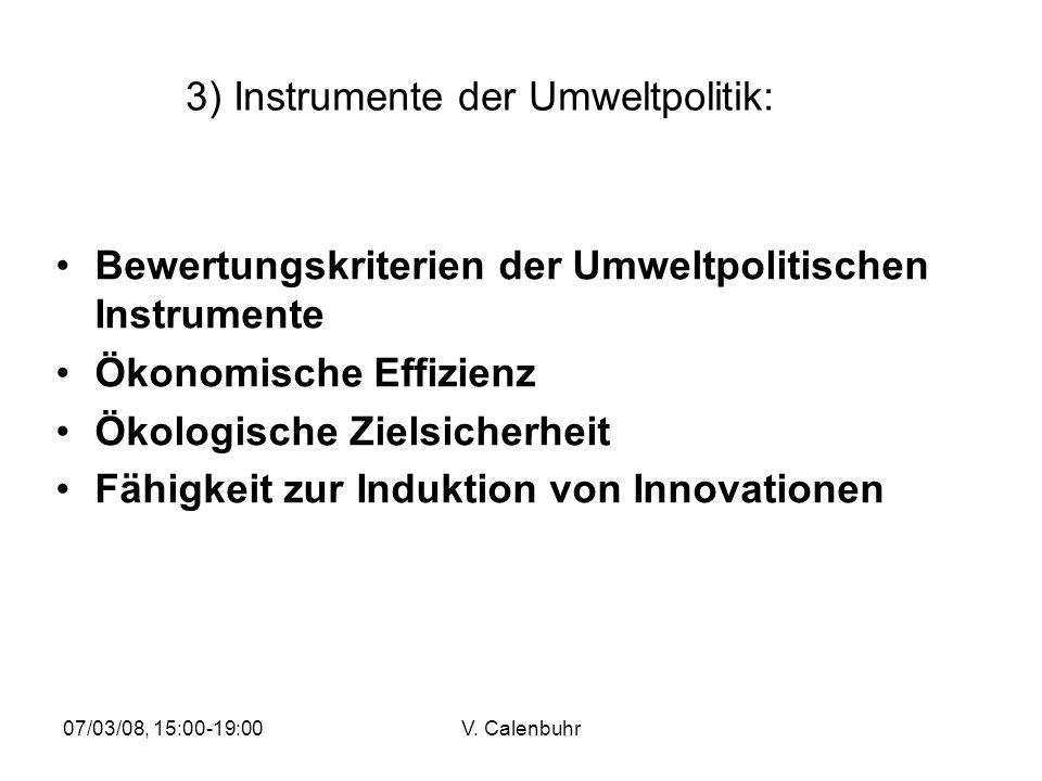 07/03/08, 15:00-19:00V. Calenbuhr 3) Instrumente der Umweltpolitik: Bewertungskriterien der Umweltpolitischen Instrumente Ökonomische Effizienz Ökolog