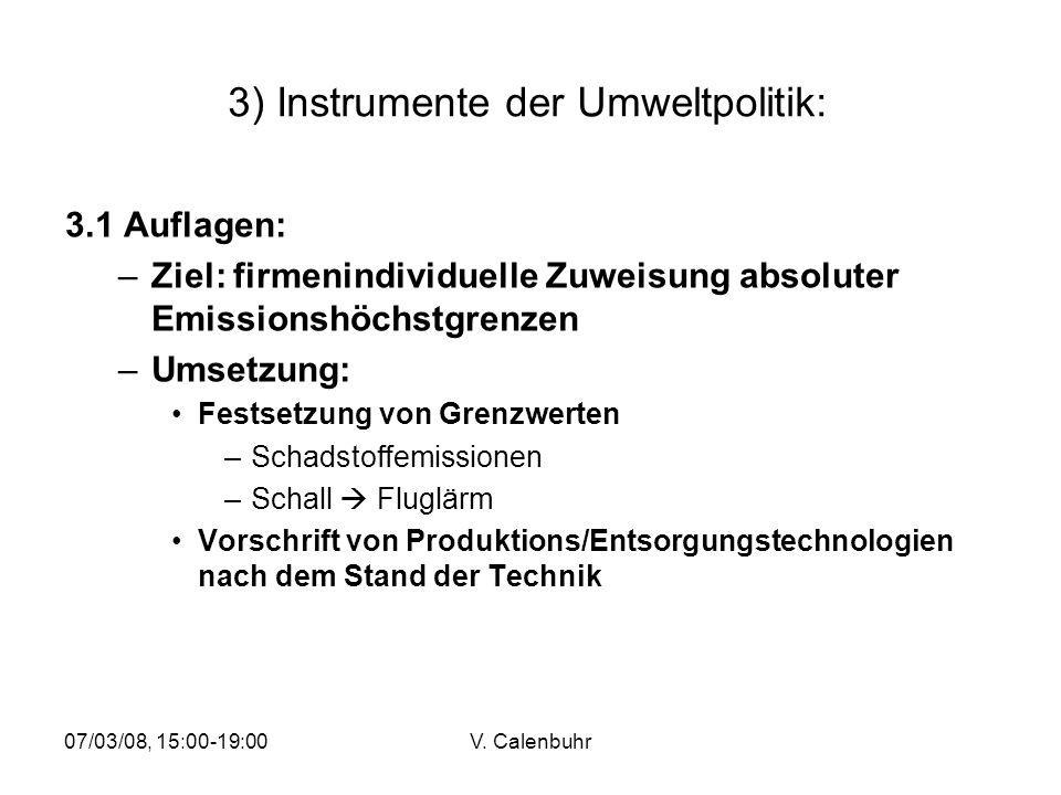 07/03/08, 15:00-19:00V. Calenbuhr 3) Instrumente der Umweltpolitik: 3.1 Auflagen: –Ziel: firmenindividuelle Zuweisung absoluter Emissionshöchstgrenzen
