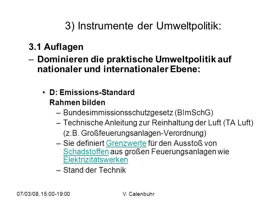 07/03/08, 15:00-19:00V. Calenbuhr 3) Instrumente der Umweltpolitik: 3.1 Auflagen –Dominieren die praktische Umweltpolitik auf nationaler und internati