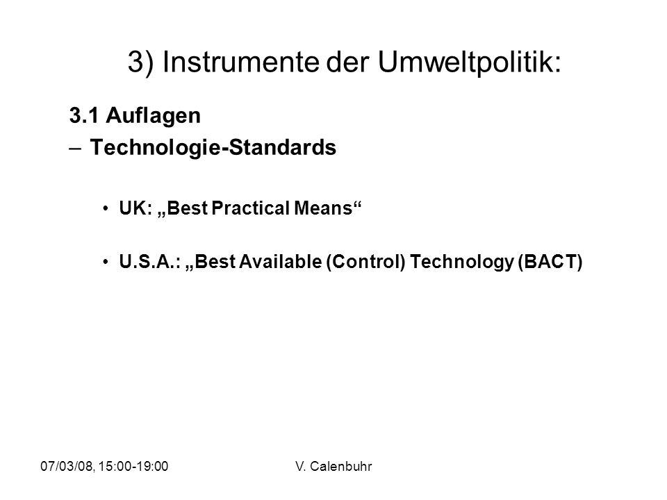 07/03/08, 15:00-19:00V. Calenbuhr 3) Instrumente der Umweltpolitik: 3.1 Auflagen –Technologie-Standards UK: Best Practical Means U.S.A.: Best Availabl