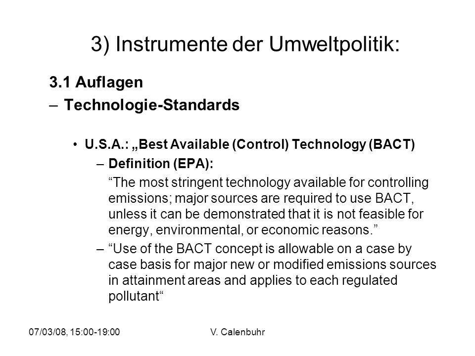 07/03/08, 15:00-19:00V. Calenbuhr 3) Instrumente der Umweltpolitik: 3.1 Auflagen –Technologie-Standards U.S.A.: Best Available (Control) Technology (B
