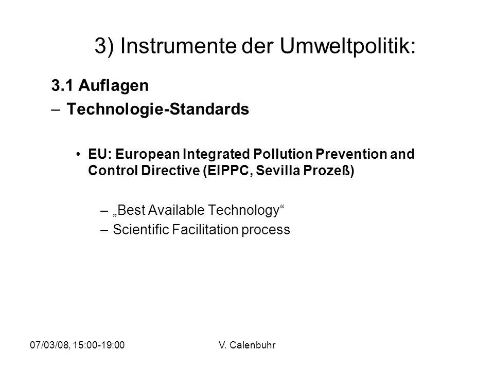 07/03/08, 15:00-19:00V. Calenbuhr 3) Instrumente der Umweltpolitik: 3.1 Auflagen –Technologie-Standards EU: European Integrated Pollution Prevention a